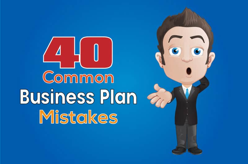 40 Common Business Plan Mistakes to Avoid when Writing your Plan
